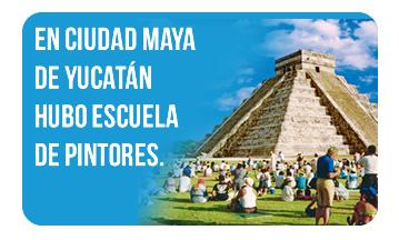 En Ciudad Maya de Yucatán hubo escuela de Pintores.