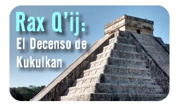 Rax Q'ij, el Decenso de Kukulkan