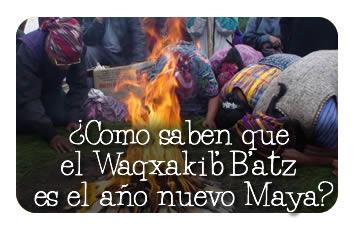 ¿Como saben que el Waqxakib' B'atz es el año nuevo Maya?